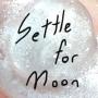 Settle for Moon